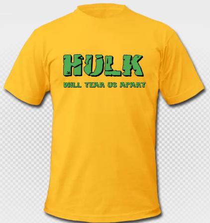 Hulk will tear us apart tshirt